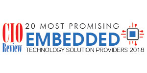 20 Most Promising Embedded Technology Solution Providers 2018